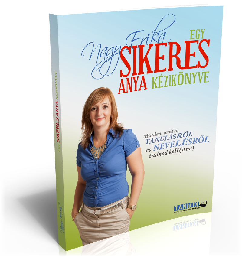 Nagy Erika: Egy sikeres anya kézikönyve E-book